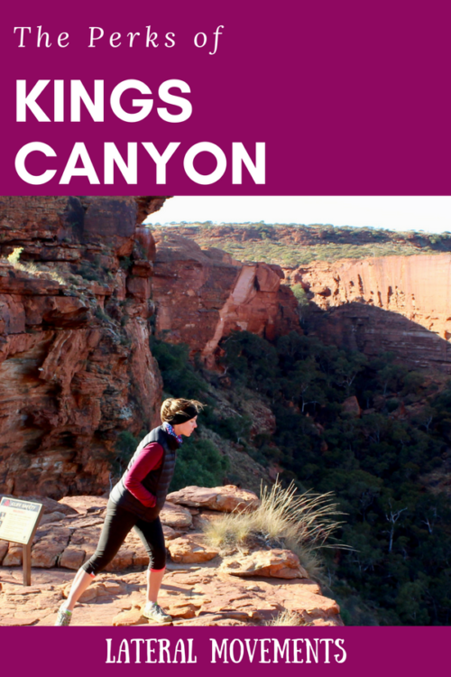 The Perks of Kings Canyon: Many people don't make the trip here from Uluru, but it is well worth your time.