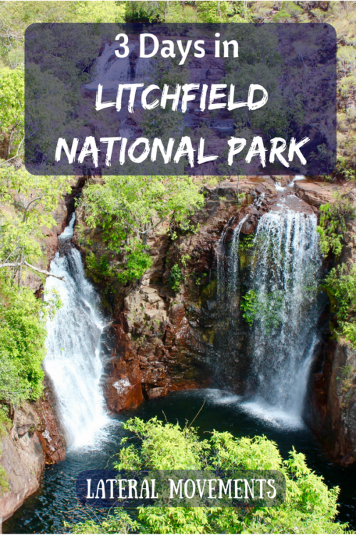 3 Days in Litchfield National Park: Lateral Movements Blog